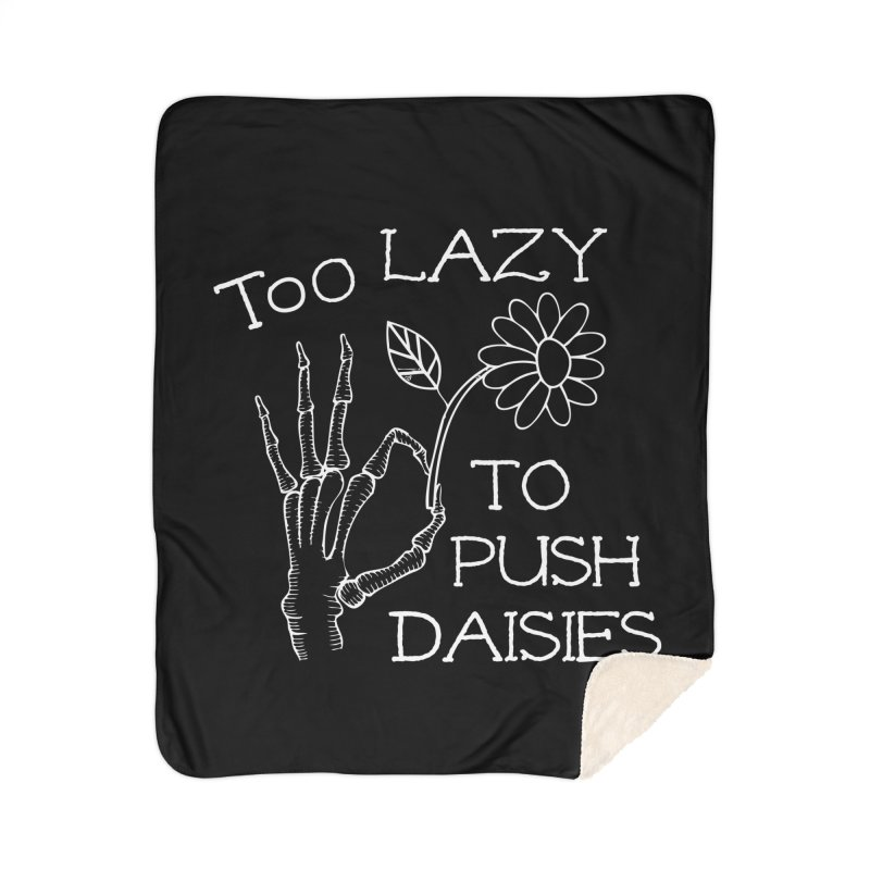 Too Lazy To Push Daisies Home Blanket by Victory Screech Labs