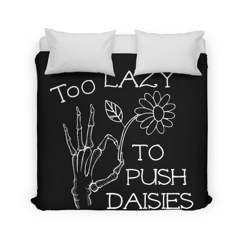 Too Lazy To Push Daisies Home Duvet by Victory Screech Labs