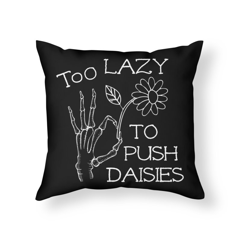 Too Lazy To Push Daisies Home Throw Pillow by Victory Screech Labs