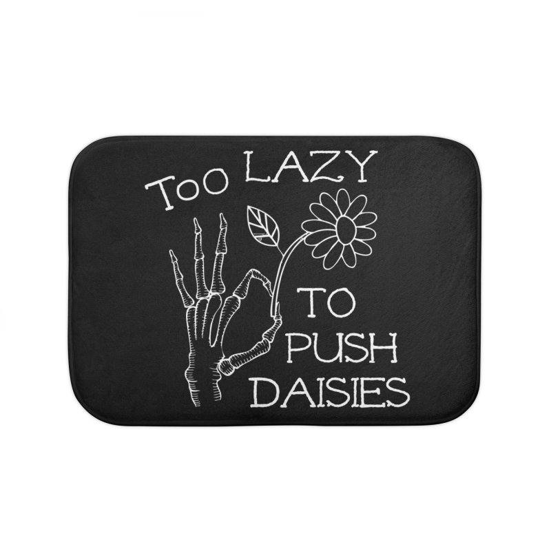 Too Lazy To Push Daisies Home Bath Mat by Victory Screech Labs