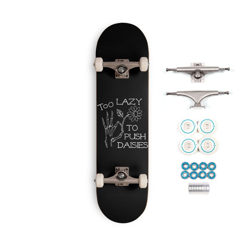 Too Lazy To Push Daisies Accessories Skateboard by Victory Screech Labs