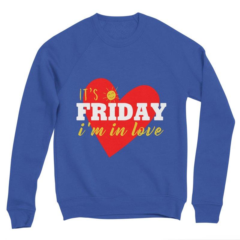 It's Friday, I'm in Love Men's Sweatshirt by Victory Screech Labs
