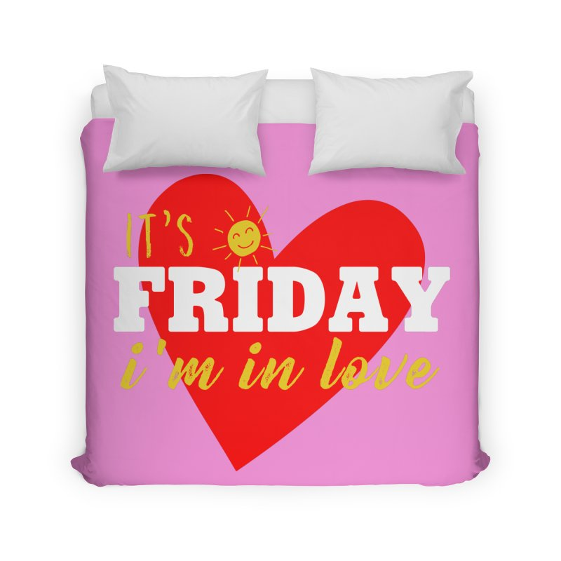 It's Friday, I'm in Love Home Duvet by Victory Screech Labs