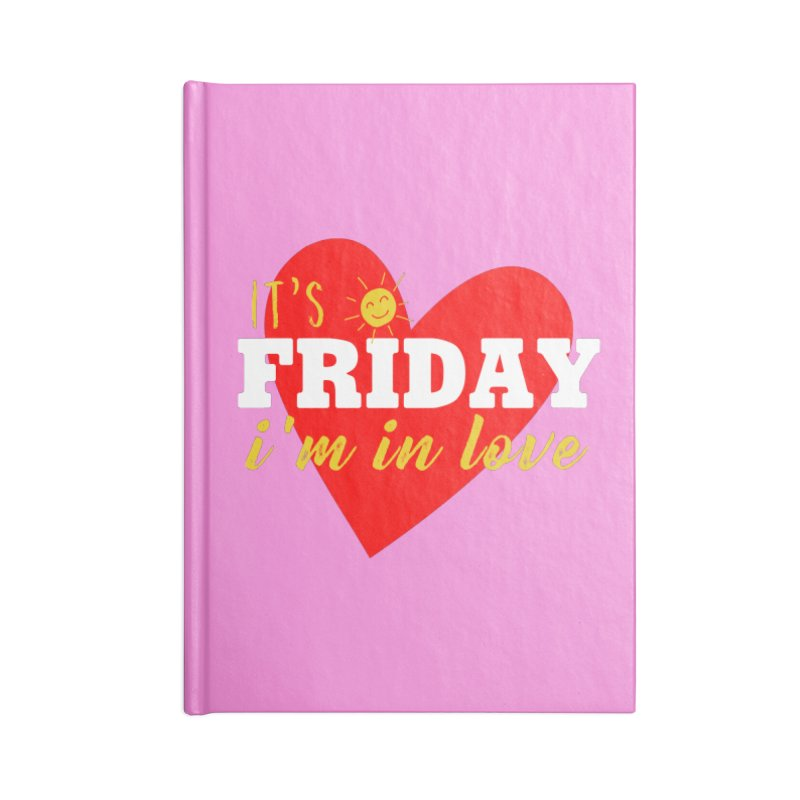 It's Friday, I'm in Love Accessories Notebook by Victory Screech Labs