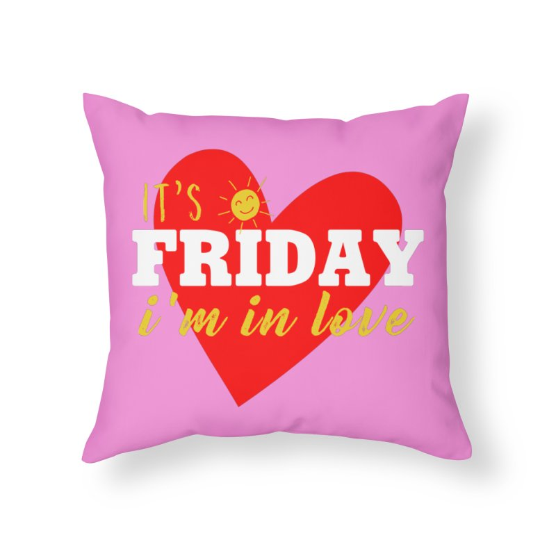 It's Friday, I'm in Love Home Throw Pillow by Victory Screech Labs