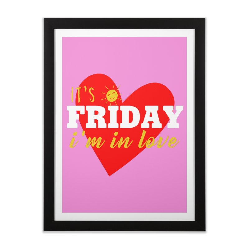 It's Friday, I'm in Love Home Framed Fine Art Print by Victory Screech Labs