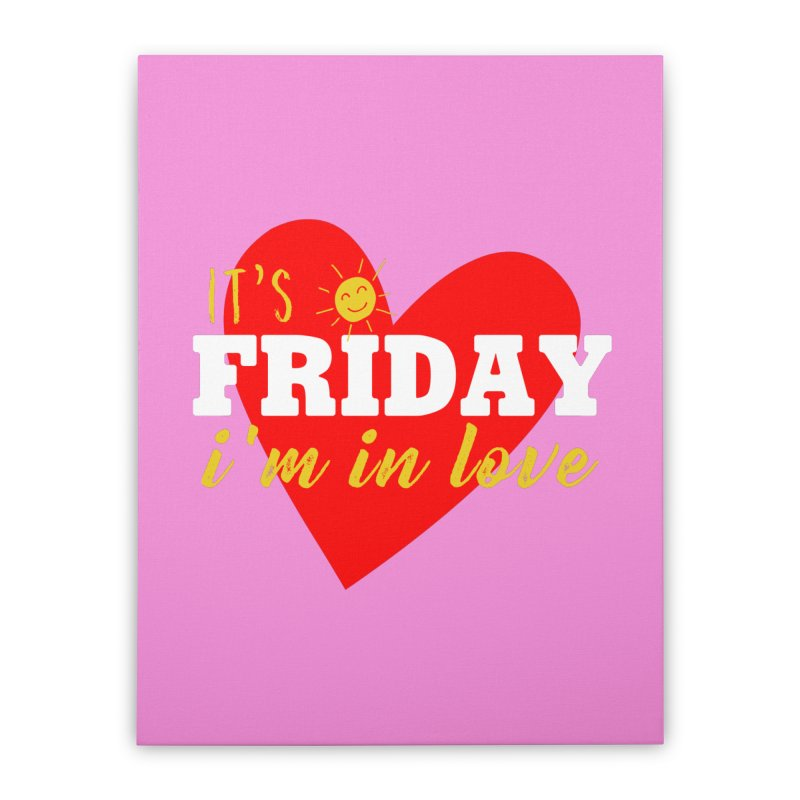 It's Friday, I'm in Love Home Stretched Canvas by Victory Screech Labs