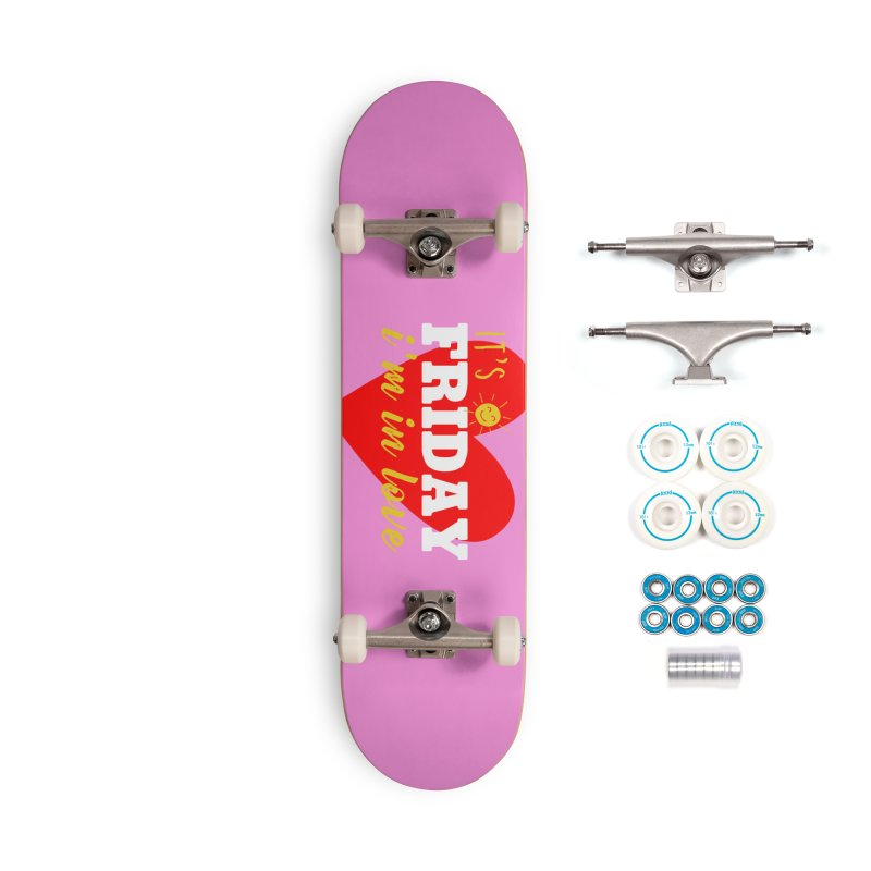 It's Friday, I'm in Love Accessories Skateboard by Victory Screech Labs