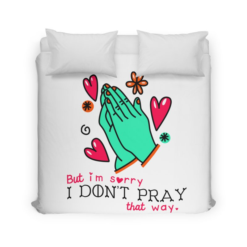 Sorry I Don't Pray That Way Home Duvet by Victory Screech Labs
