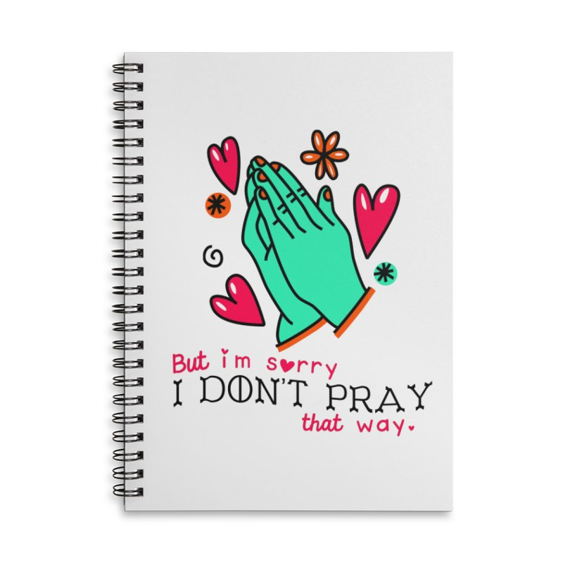 Sorry I Don't Pray That Way Accessories Notebook by Victory Screech Labs