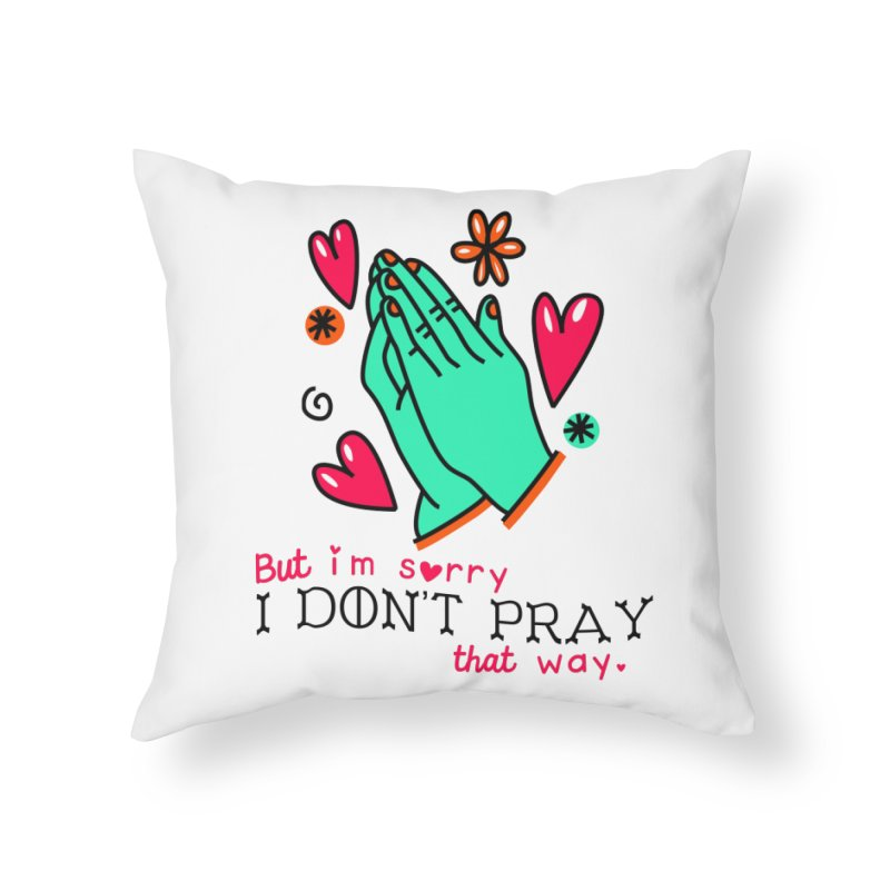 Sorry I Don't Pray That Way Home Throw Pillow by Victory Screech Labs