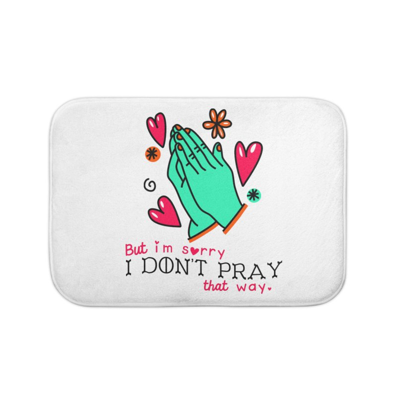 Sorry I Don't Pray That Way Home Bath Mat by Victory Screech Labs