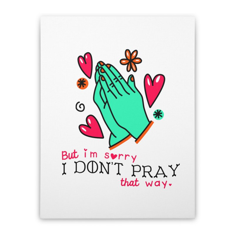 Sorry I Don't Pray That Way Home Stretched Canvas by Victory Screech Labs