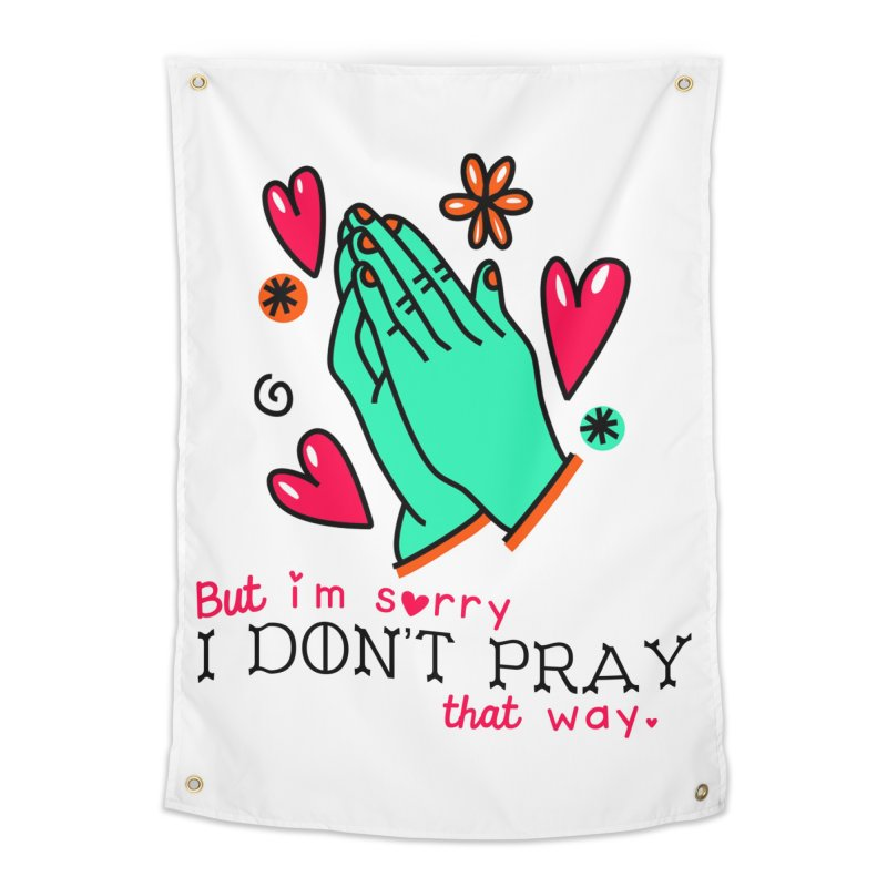 Sorry I Don't Pray That Way Home Tapestry by Victory Screech Labs