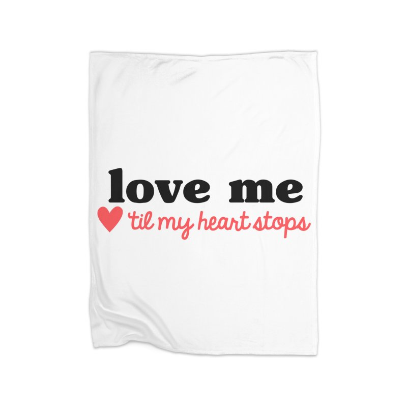 Love Me Til My Heart Stops Home Blanket by Victory Screech Labs