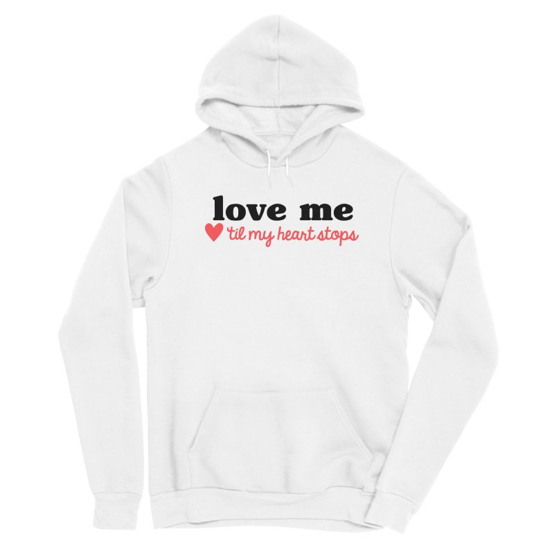 Love Me Til My Heart Stops Men's Pullover Hoody by Victory Screech Labs