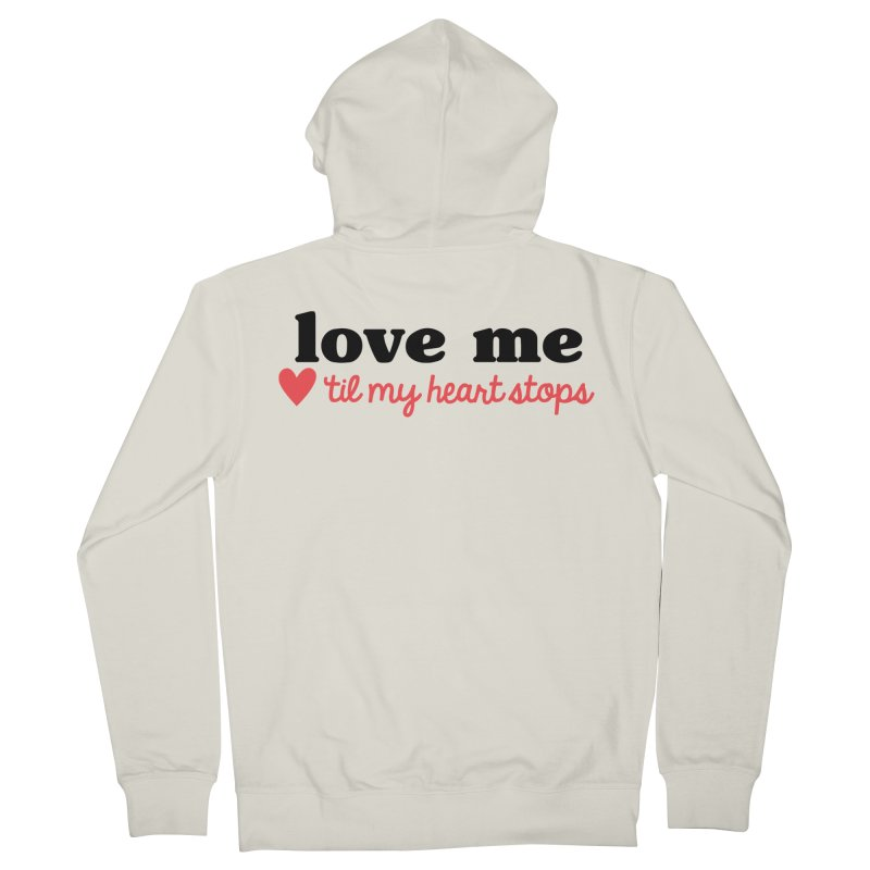 Love Me Til My Heart Stops Women's Zip-Up Hoody by Victory Screech Labs