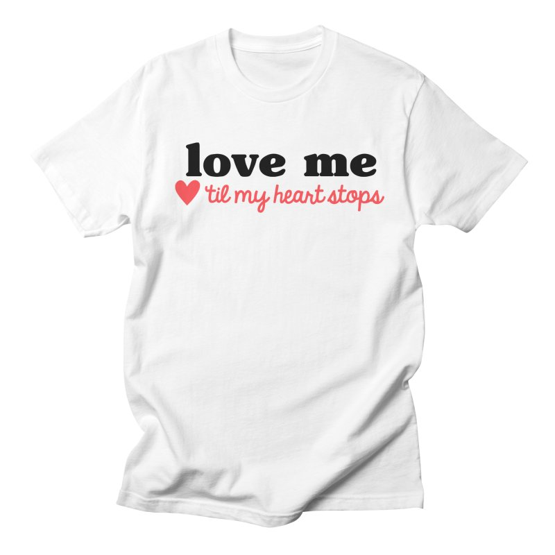 Love Me Til My Heart Stops Men's T-Shirt by Victory Screech Labs
