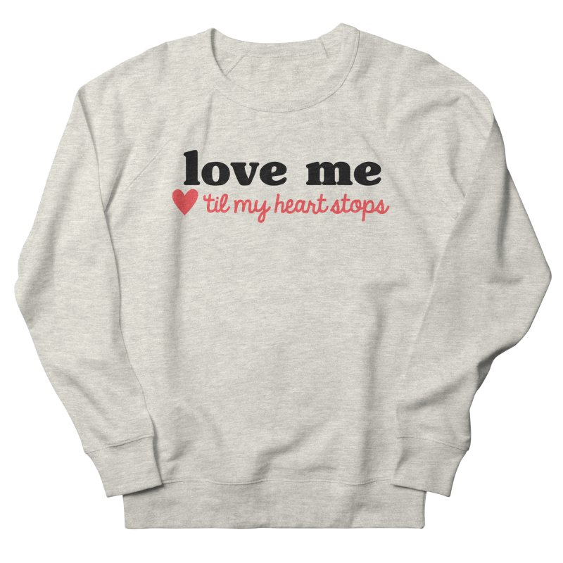 Love Me Til My Heart Stops Women's Sweatshirt by Victory Screech Labs