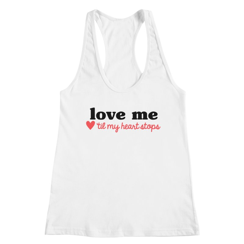 Love Me Til My Heart Stops Women's Tank by Victory Screech Labs