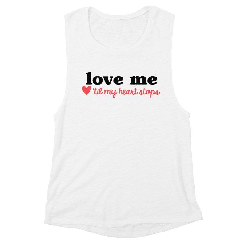Love Me Til My Heart Stops Women's Tank by Victory Screech Labs