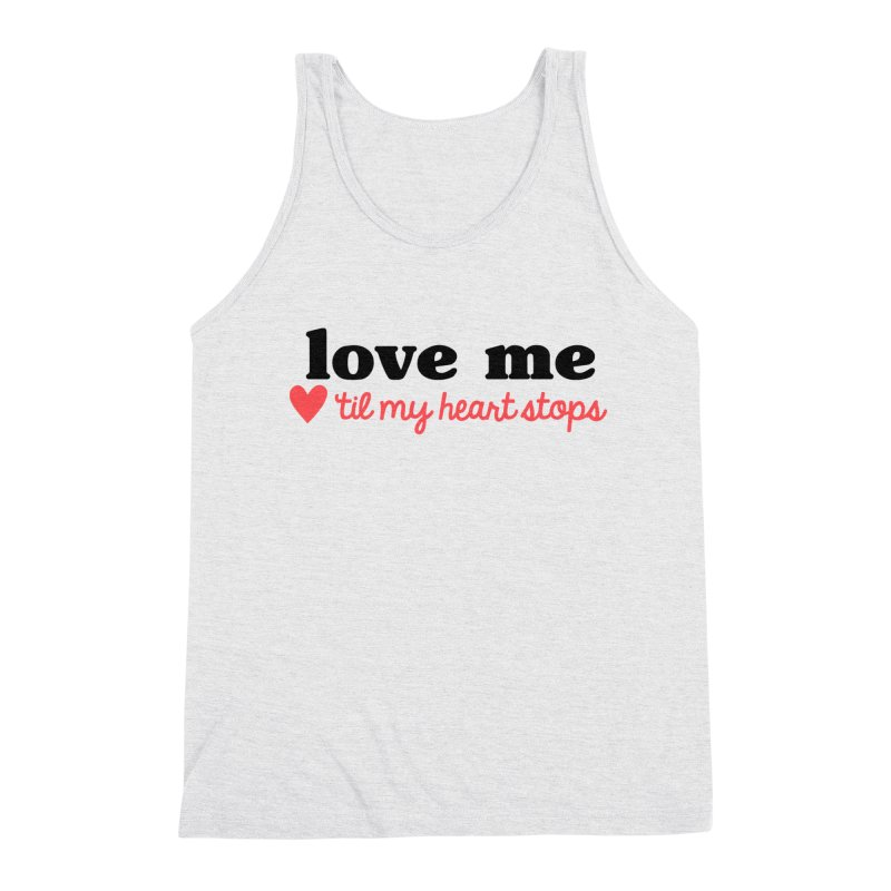 Love Me Til My Heart Stops Men's Tank by Victory Screech Labs