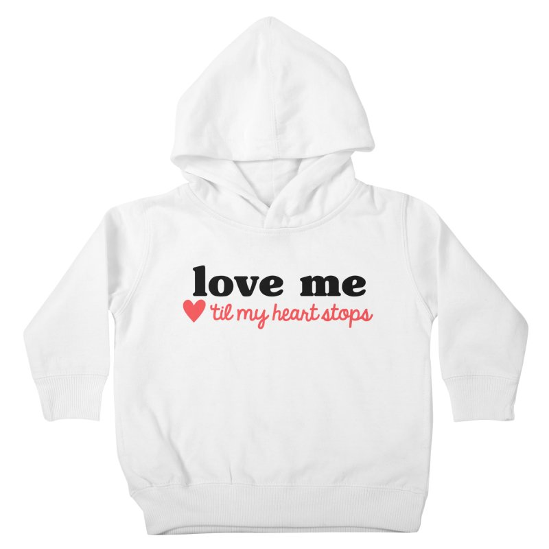 Love Me Til My Heart Stops Kids Toddler Pullover Hoody by Victory Screech Labs
