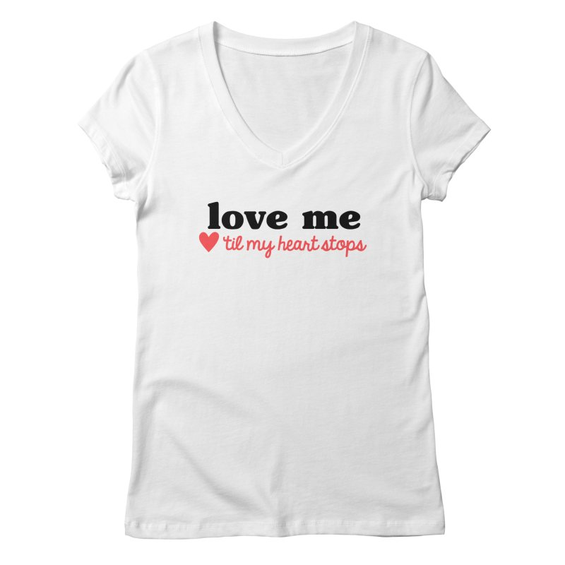 Love Me Til My Heart Stops Women's V-Neck by Victory Screech Labs