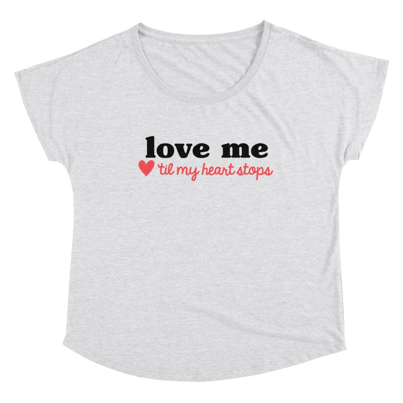 Love Me Til My Heart Stops Women's Scoop Neck by Victory Screech Labs