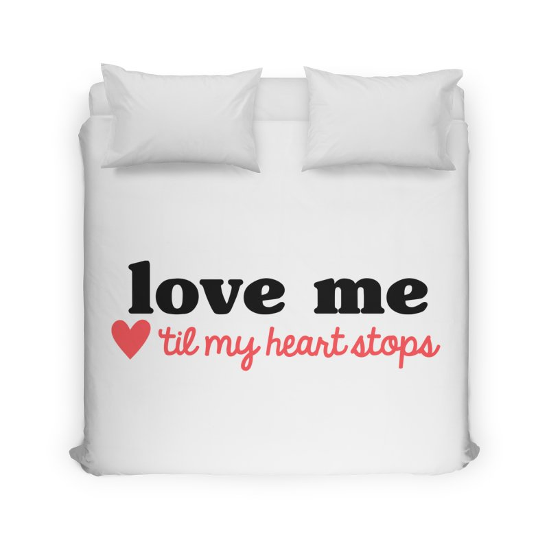 Love Me Til My Heart Stops Home Duvet by Victory Screech Labs