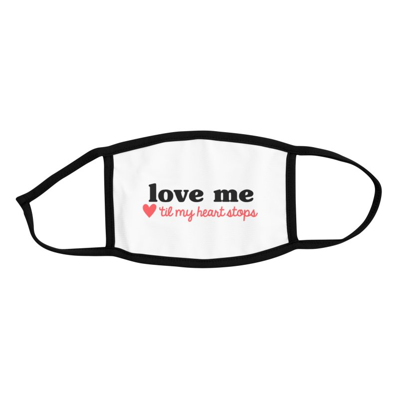 Love Me Til My Heart Stops Accessories Face Mask by Victory Screech Labs