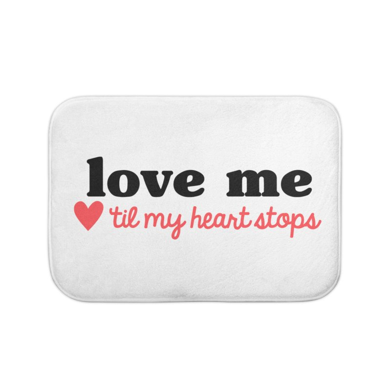 Love Me Til My Heart Stops Home Bath Mat by Victory Screech Labs