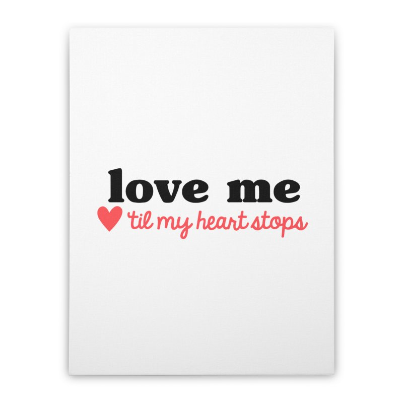 Love Me Til My Heart Stops Home Stretched Canvas by Victory Screech Labs