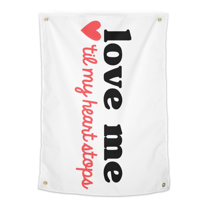 Love Me Til My Heart Stops Home Tapestry by Victory Screech Labs