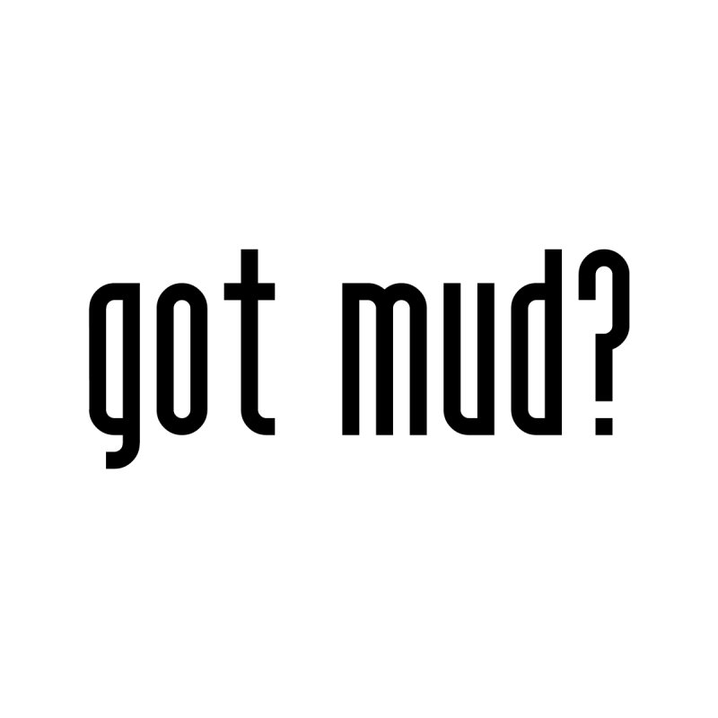got mud? by Awesome Documentary