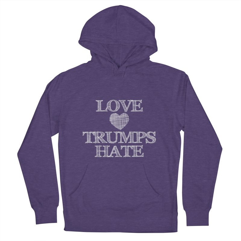 Love Trumps Hate Women's Pullover Hoody by Awkward Design Co. Artist Shop