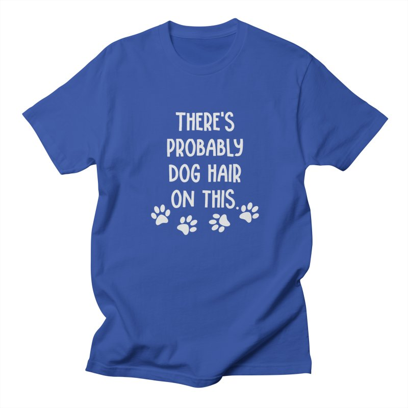 There's Probably Dog Hair on This Women's Unisex T-Shirt by Awkward Design Co. Artist Shop