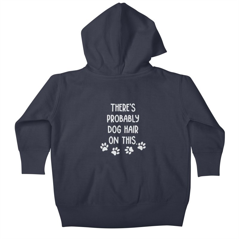 There's Probably Dog Hair on This Kids Baby Zip-Up Hoody by Awkward Design Co. Artist Shop