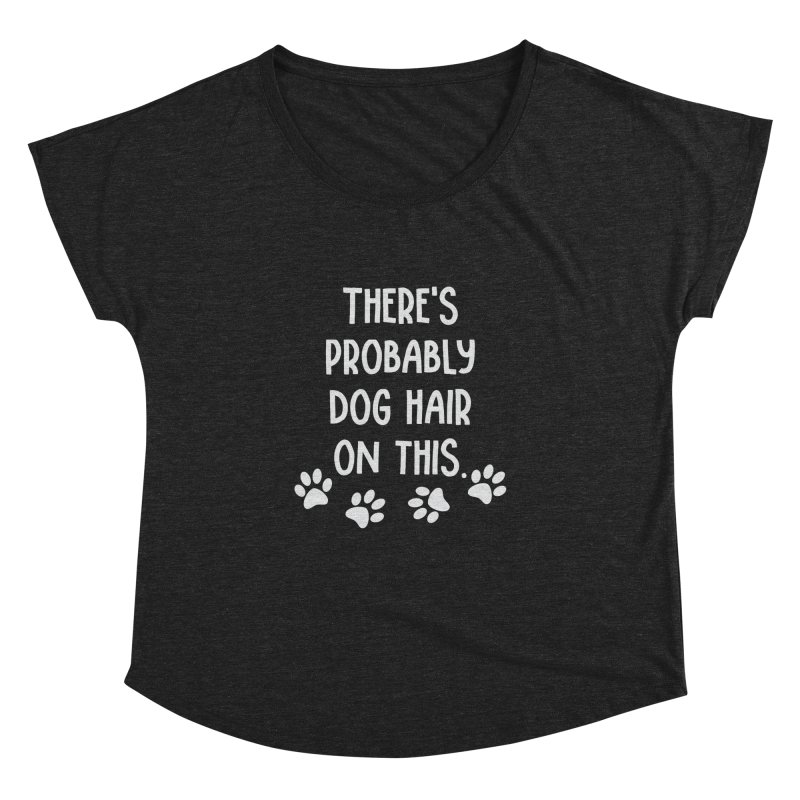 There's Probably Dog Hair on This Women's Dolman by Awkward Design Co. Artist Shop
