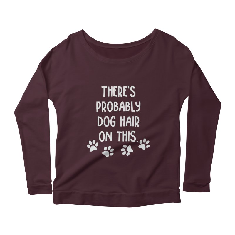 There's Probably Dog Hair on This Women's Longsleeve Scoopneck  by Awkward Design Co. Artist Shop