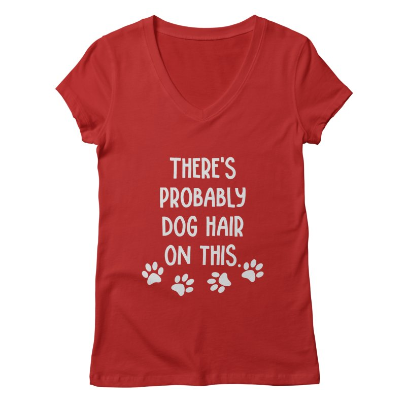 There's Probably Dog Hair on This Women's V-Neck by Awkward Design Co. Artist Shop
