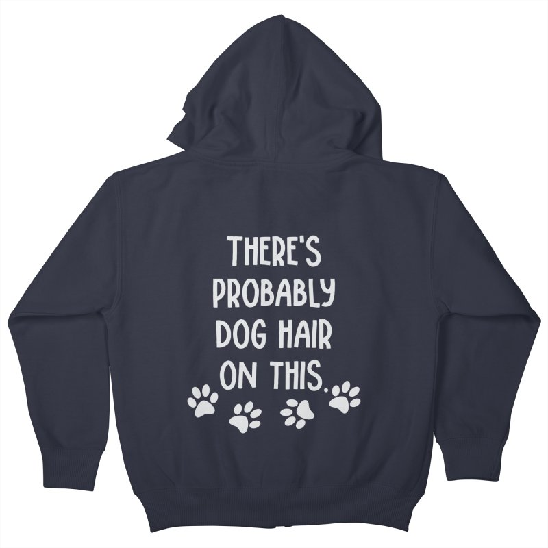 There's Probably Dog Hair on This Kids Zip-Up Hoody by Awkward Design Co. Artist Shop