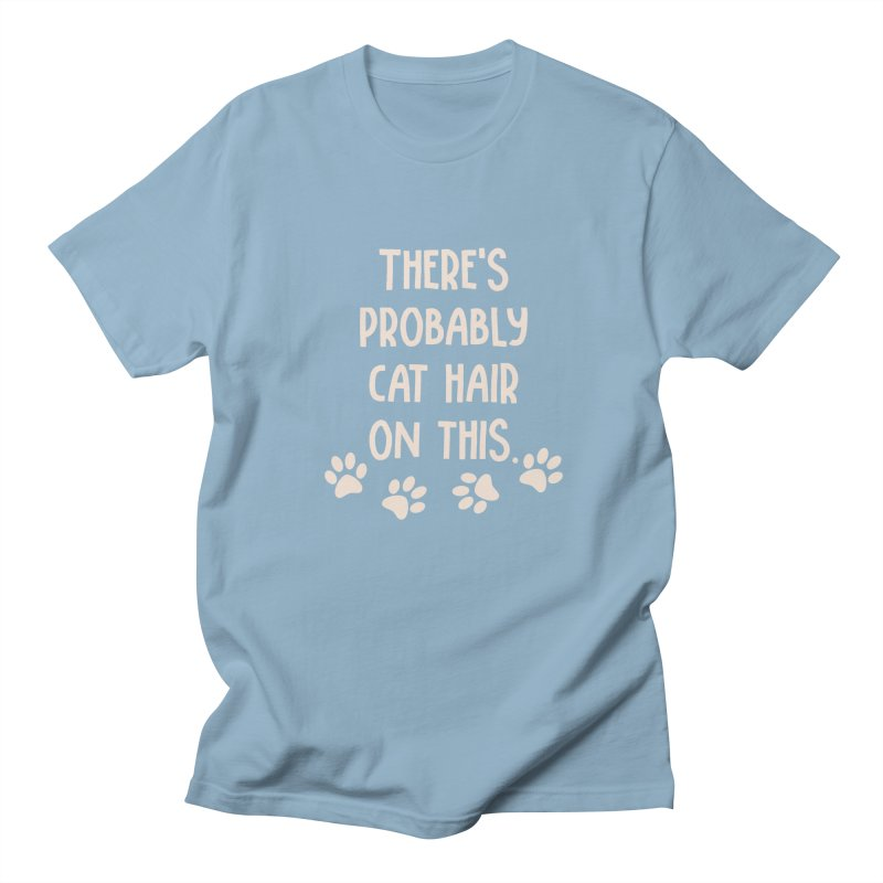 There's Probably Cat Hair On This Women's Unisex T-Shirt by Awkward Design Co. Artist Shop