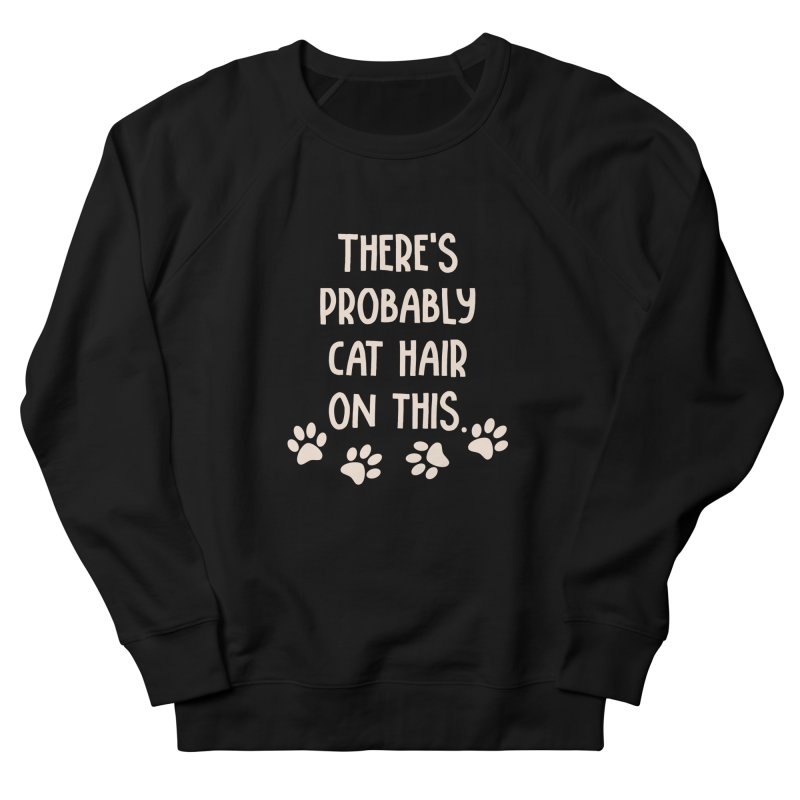 There's Probably Cat Hair On This Women's Sweatshirt by Awkward Design Co. Artist Shop