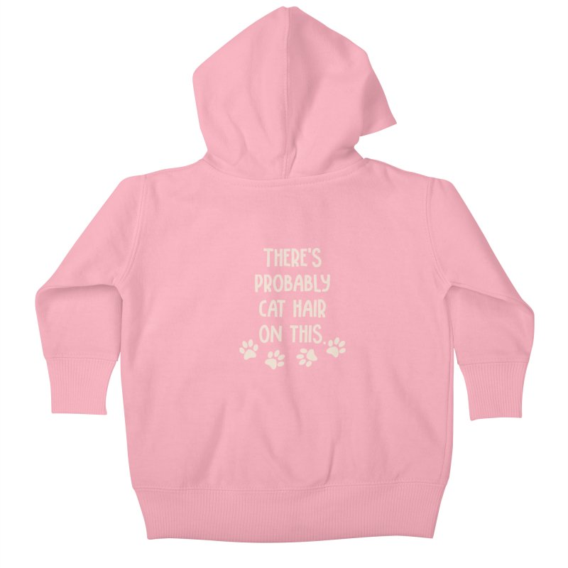 There's Probably Cat Hair On This Kids Baby Zip-Up Hoody by Awkward Design Co. Artist Shop