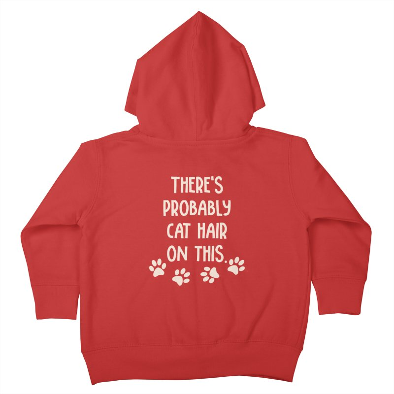 There's Probably Cat Hair On This Kids Toddler Zip-Up Hoody by Awkward Design Co. Artist Shop