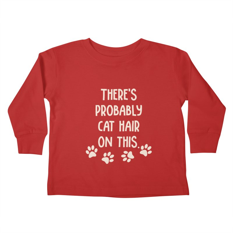 There's Probably Cat Hair On This Kids Toddler Longsleeve T-Shirt by Awkward Design Co. Artist Shop