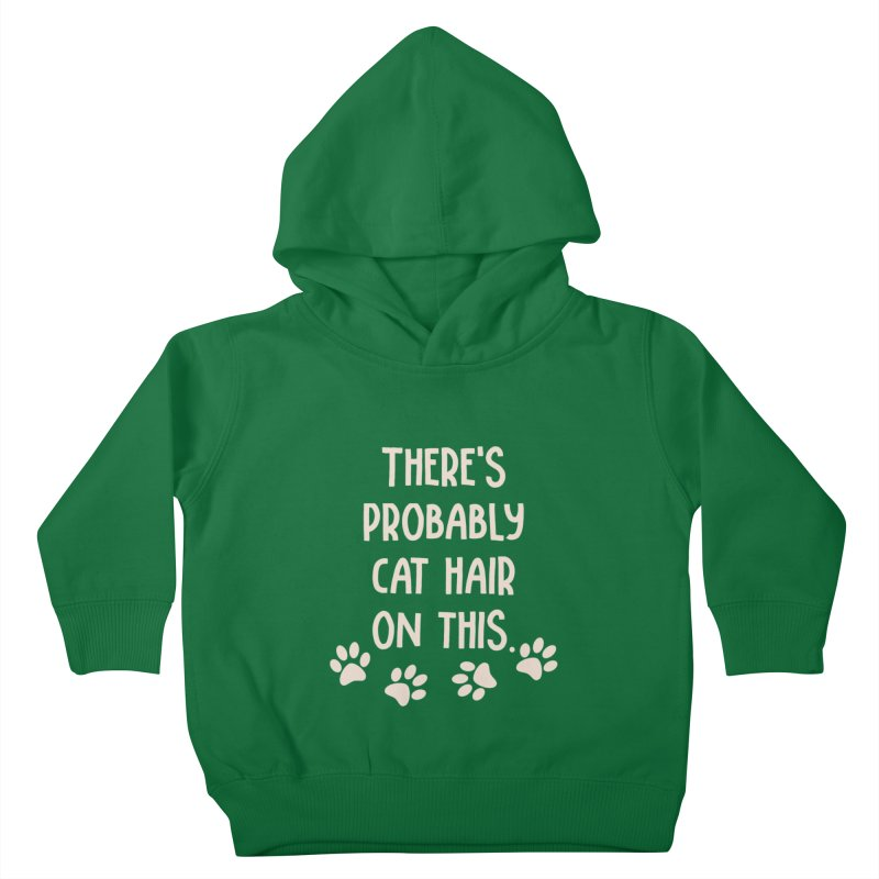 There's Probably Cat Hair On This Kids Toddler Pullover Hoody by Awkward Design Co. Artist Shop