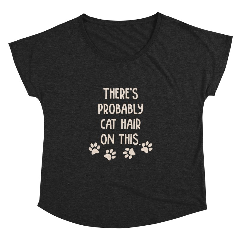 There's Probably Cat Hair On This Women's Dolman by Awkward Design Co. Artist Shop