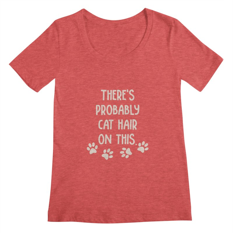 There's Probably Cat Hair On This Women's Scoopneck by Awkward Design Co. Artist Shop